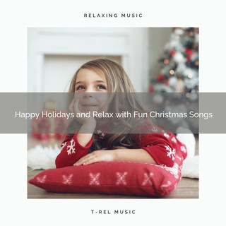 Happy Holidays And Relax With Fun Christmas Songs