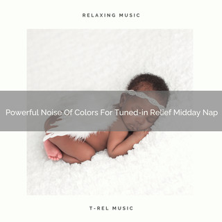 Powerful Noise Of Colors For Tuned - In Relief Midday Nap
