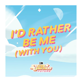 I'd Rather Be Me (With You) (from Steven Universe Future)