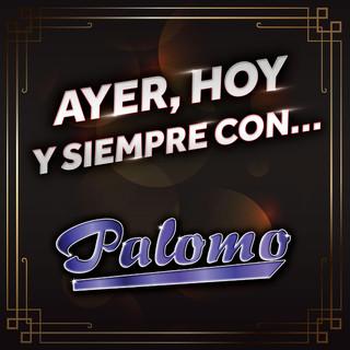 Ayer, Hoy Y Siempre Con... Palomo