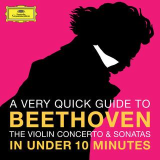 Beethoven:The Violin Concerto & Sonatas In Under 10 Minutes