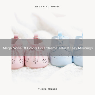 Mega Noise Of Colors For Extreme Take It Easy Mornings
