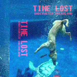 Time Lost - Undrwater Dreamland