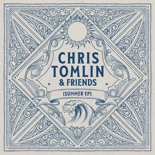 Chris Tomlin & Friends:Summer EP