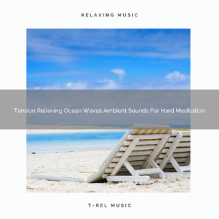 Tension Relieving Ocean Waves Ambient Sounds For Hard Meditation