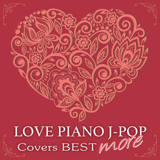 LOVE ピアノ J-POP Covers BEST more (Love Piano J-POP Covers Best More)