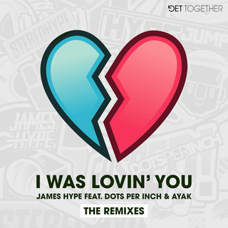 I Was Lovin' You (Feat. Dots Per Inch & Ayak) (Remixes)