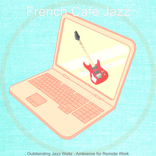Outstanding Jazz Waltz - Ambiance For Remote Work