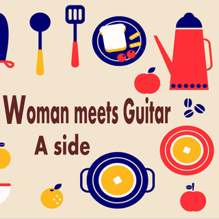 Woman meets Guitar A side アコースティックギターで聴くPOPS名曲集 (Woman Meets Guitar Side A Famous Pops Played by Acoustic Guitar)