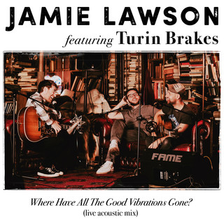 Where Have All The Good Vibrations Gone ? (Feat. Turin Brakes) (Live Acoustic Mix)