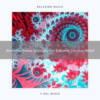 Brownian Noise Specially For Extreme Tension Relief