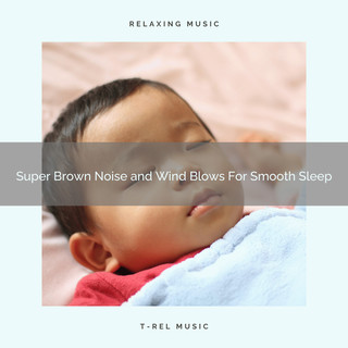Super Brown Noise And Wind Blows For Smooth Sleep