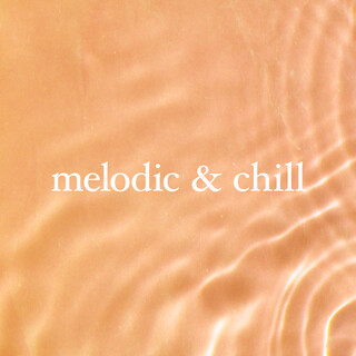 Melodic & Chill