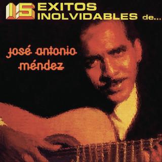 15 Éxitos Inolvidables De José Antonio Méndez