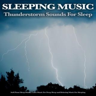 Sleeping Music - Thunderstorm Sounds For Sleep, Soft Piano Sleep Music, Calm Music For Deep Sleep And Relaxing Music For Sleeping