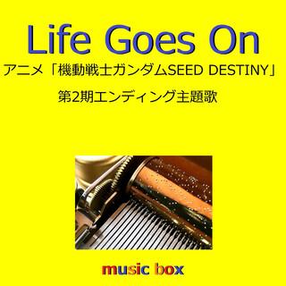 Life Goes On ~アニメ「機動戦士ガンダムSEED DESTINY」第2期エンディング~(オルゴール) (Life Goes On (Music Box))