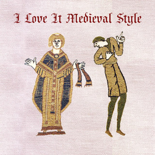 I Love It (Medieval Style)