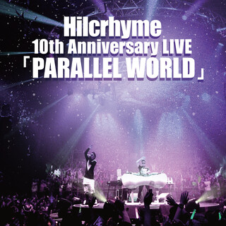 Hilcrhyme 10th Anniversary LIVE「PARALLEL WORLD」 (Hilcrhyme 10th Anniversary Live (Parallel World))