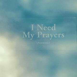 I Need My Prayers (Acoustic)