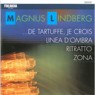 Lindberg:... De Tartuffe, Je Crois; Linea D'ombra; Zona; Ritratto