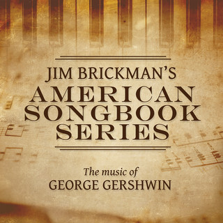 Jim Brickman\'s American Songbook Collection:The Music Of George Gershwin