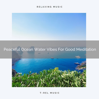Peaceful Ocean Water Vibes For Good Meditation
