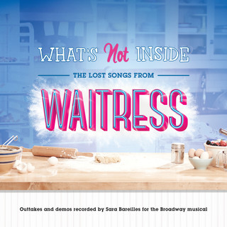 What's Not Inside:The Lost Songs From Waitress (Outtakes And Demos Recorded For The Broadway Musical)