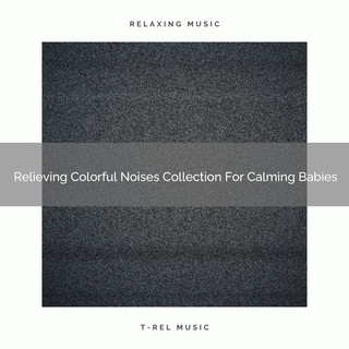 Relieving Colorful Noises Collection For Calming Babies