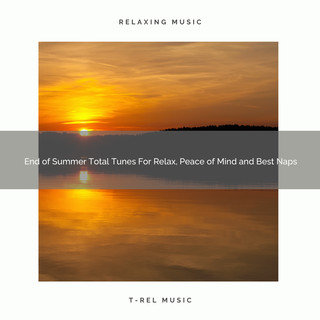 End Of Summer Total Tunes For Relax, Peace Of Mind And Best Naps