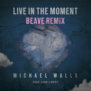 Live In The Moment (Feat. Luke J West) (Beave Remix)