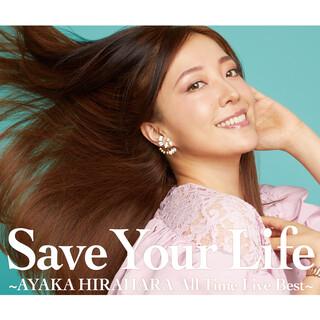 Save Your Life ~AYAKA HIRAHARA All Time Live Best~ (Save Your Life - Ayaka Hirahara All Time Live Best - )