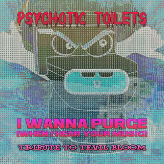 I Wanna Purge (When I Hear Your Music)... A Tribute To Tevil Bloom