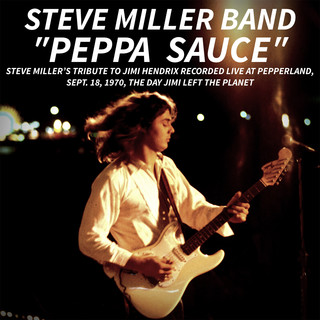 PEPPA SAUCE. Steve Miller's tribute to Jimi Hendrix recorded live at Pepperland, Sept. 18,1970, the day Jimi left the planet (Live)