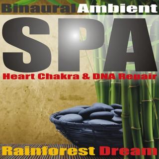 Ambient Binaural SPA Rainforest Dream (Solfeggio Heart Chakra Frequency & DNA Repair)