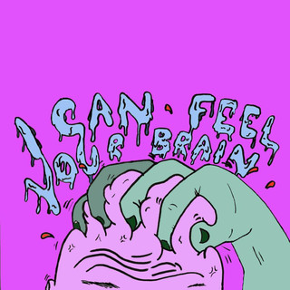 I Can Feel Your Brain