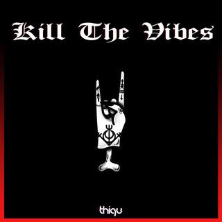 Kill The Vibes