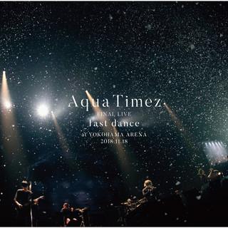 Aqua Timez FINAL LIVE 「last Dance」 (Aqua Timez FINAL LIVE - Last Dance)