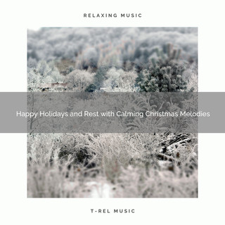 Happy Holidays And Rest With Calming Christmas Melodies