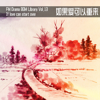 FM Drama BGM Library Vol.13 If love can start over (FM Drama BGM Library Vol. 13 If Love Can Start Over)
