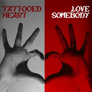 TATTOOED HEART / LOVE SOMEBODY
