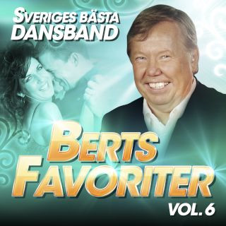 Sveriges Basta Dansband - Berts Favoriter Vol. 6