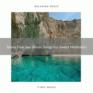 Stress Free Sea Waves Songs For Sweet Meditation