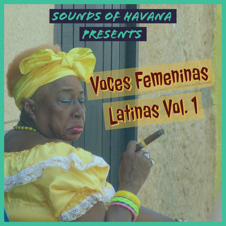 Sounds Of Havana:Voces Femeninas Latinas, Vol. 1