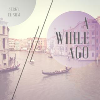 A While Ago
