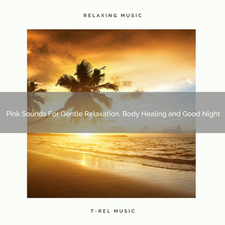 Pink Sounds For Gentle Relaxation, Body Healing And Good Night