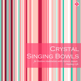 Crystal Singing Bowls for Positive Meditation with Nature Sounds (クリスタルボウルで瞑想 ポジティブ (自然音入り))
