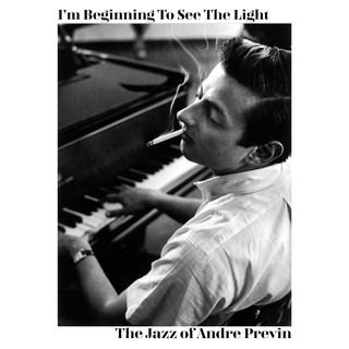 I\'m Beginning To See The Light - The Jazz Of Andre Previn