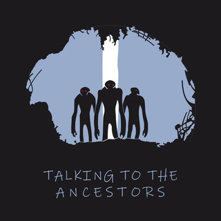 Talking To The Ancestors
