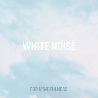 White Noise For Mindfulness