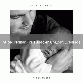 Super Noises For Tuned - In Chillout Evenings